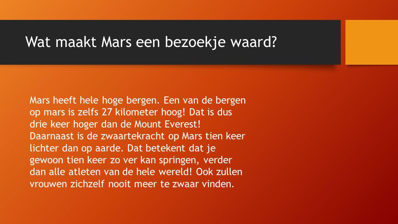 Wat maakt Mars een bezoekje waard.Mars heeft hele hoge bergen.