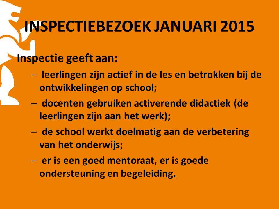 INSPECTIEBEZOEK JANUARI 2015 Inspectie geeft aan: – leerlingen zijn actief in de les en betrokken bij de ontwikkelingen op school; – docenten gebruike