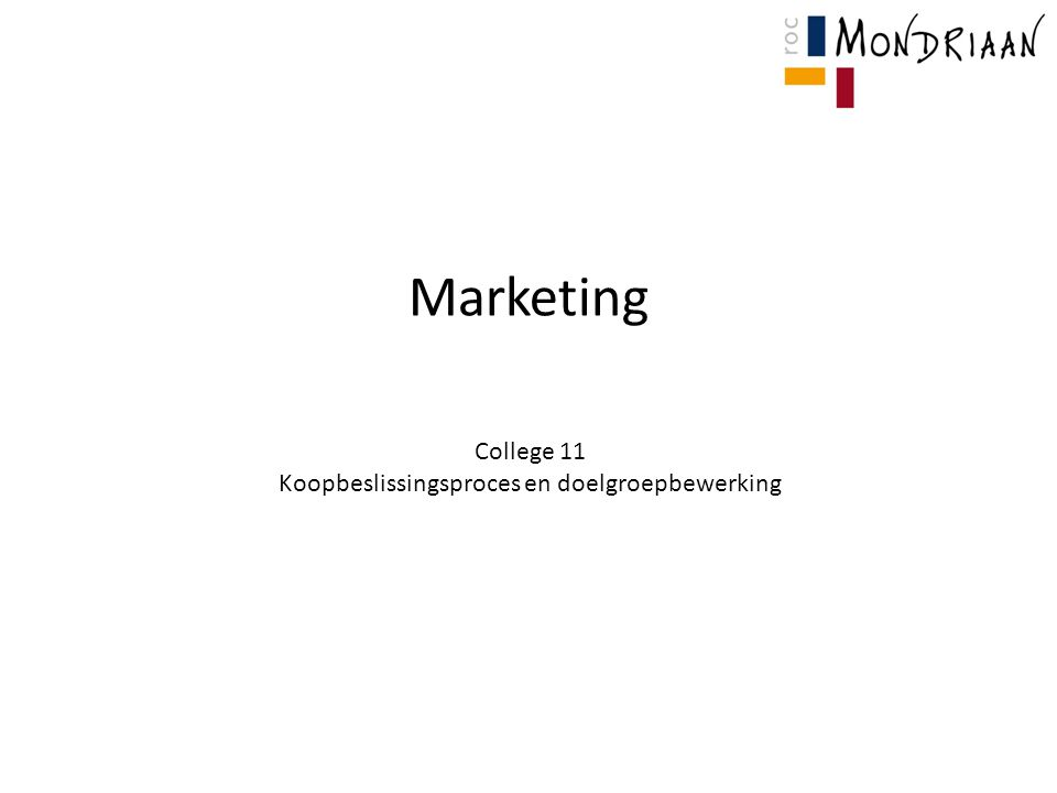 Marketing College 11 Koopbeslissingsproces en doelgroepbewerking