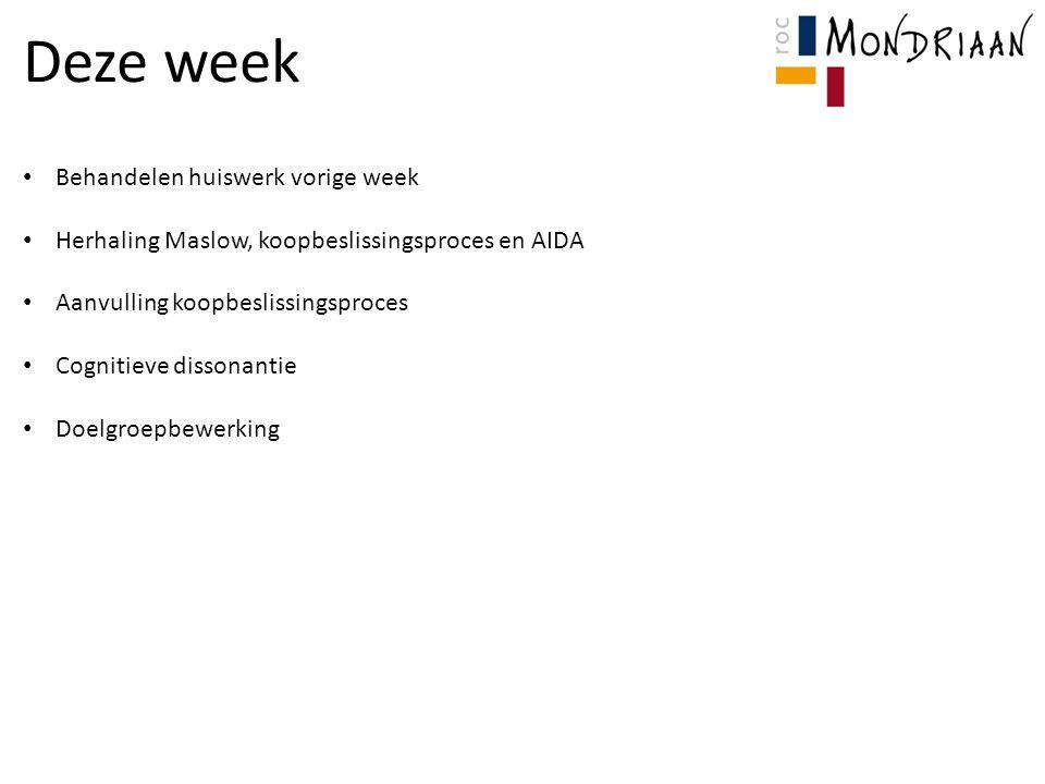 Deze week Behandelen huiswerk vorige week Herhaling Maslow, koopbeslissingsproces en AIDA Aanvulling koopbeslissingsproces Cognitieve dissonantie Doel