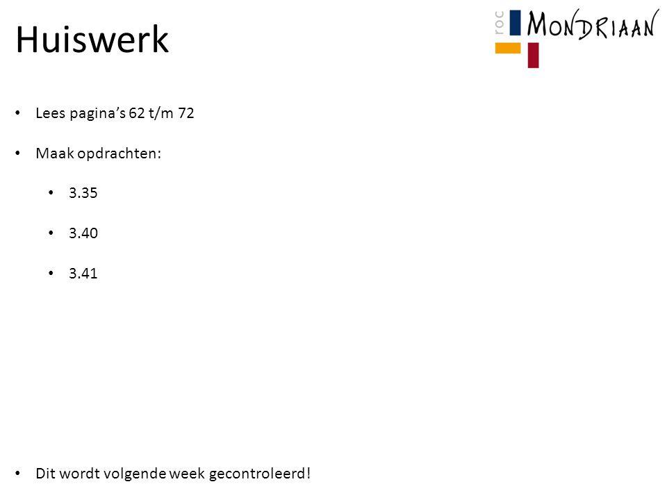 Huiswerk Lees pagina's 62 t/m 72 Maak opdrachten: 3.35 3.40 3.41 Dit wordt volgende week gecontroleerd!