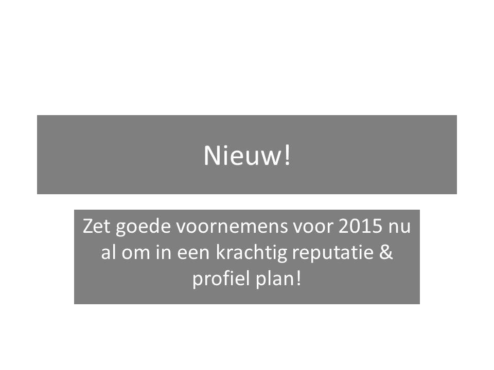 Nieuw! Zet goede voornemens voor 2015 nu al om in een krachtig reputatie & profiel plan!