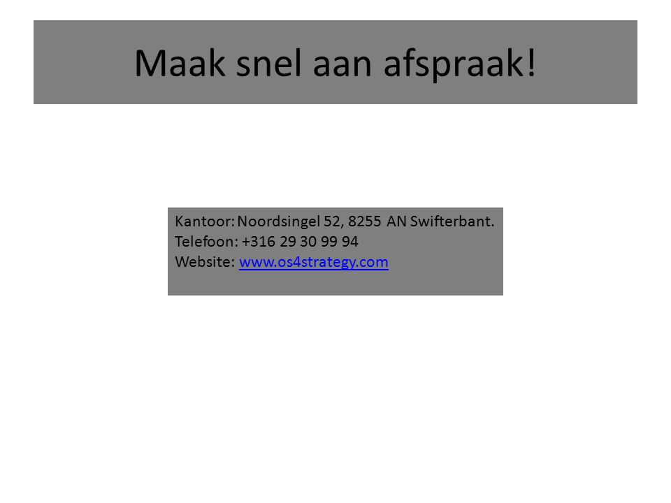 Maak snel aan afspraak! Kantoor: Noordsingel 52, 8255 AN Swifterbant. Telefoon: +316 29 30 99 94 Website: www.os4strategy.comwww.os4strategy.com