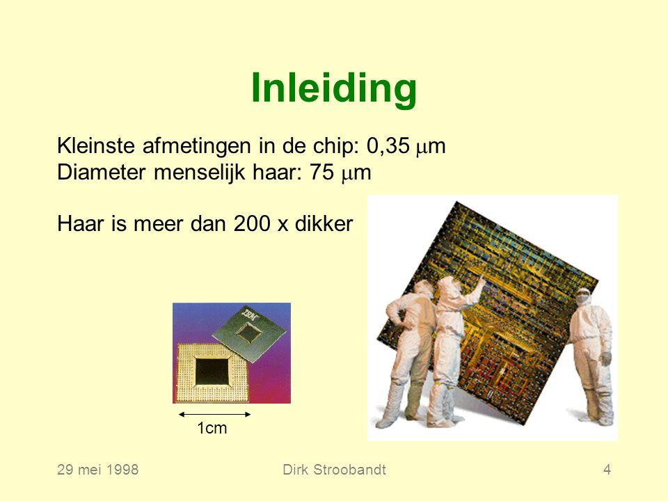 29 mei 1998Dirk Stroobandt4 Inleiding Kleinste afmetingen in de chip: 0,35  m Diameter menselijk haar: 75  m 1cm Haar is meer dan 200 x dikker