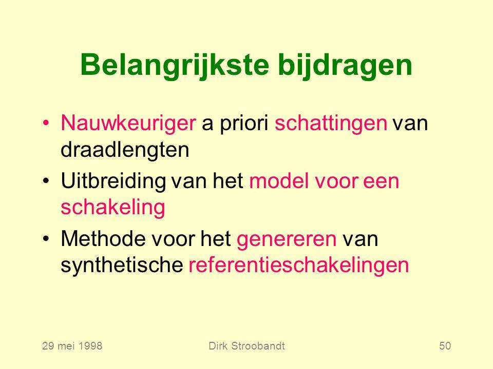 29 mei 1998Dirk Stroobandt50 Belangrijkste bijdragen Nauwkeuriger a priori schattingen van draadlengten Uitbreiding van het model voor een schakeling Methode voor het genereren van synthetische referentieschakelingen