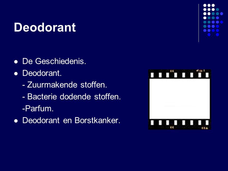Deodorant De Geschiedenis. Deodorant. - Zuurmakende stoffen. - Bacterie dodende stoffen. -Parfum. Deodorant en Borstkanker.