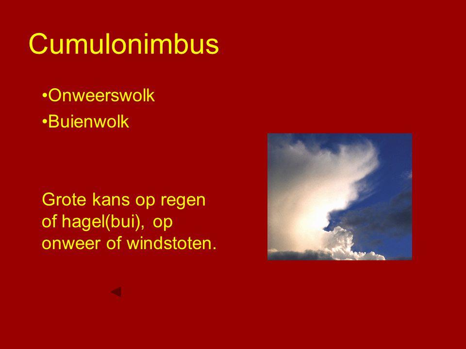 Cumulonimbus Onweerswolk Buienwolk Grote kans op regen of hagel(bui), op onweer of windstoten.