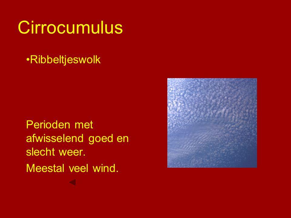 Cirrocumulus Ribbeltjeswolk Perioden met afwisselend goed en slecht weer. Meestal veel wind.
