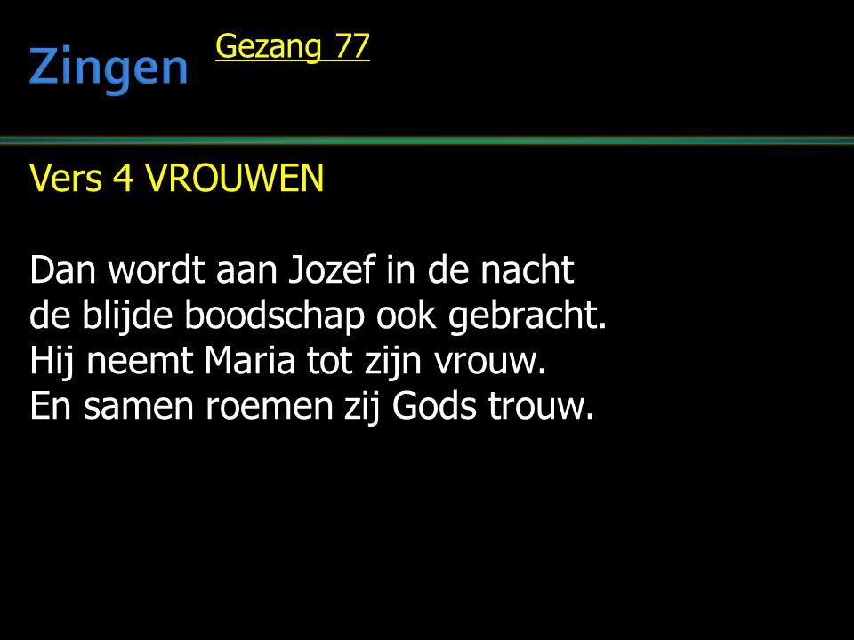 Vers 4 VROUWEN Dan wordt aan Jozef in de nacht de blijde boodschap ook gebracht.