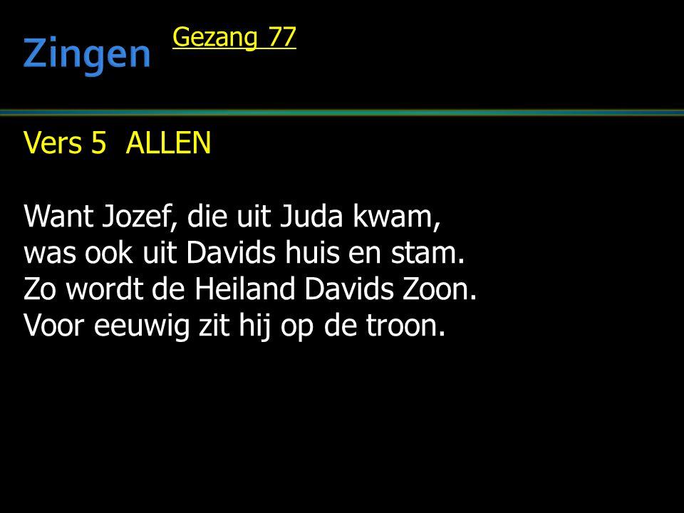 Vers 5 ALLEN Want Jozef, die uit Juda kwam, was ook uit Davids huis en stam.