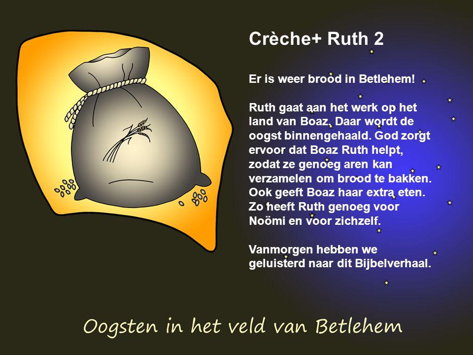 Crèche+ Ruth 2 Er is weer brood in Betlehem. Ruth gaat aan het werk op het land van Boaz.