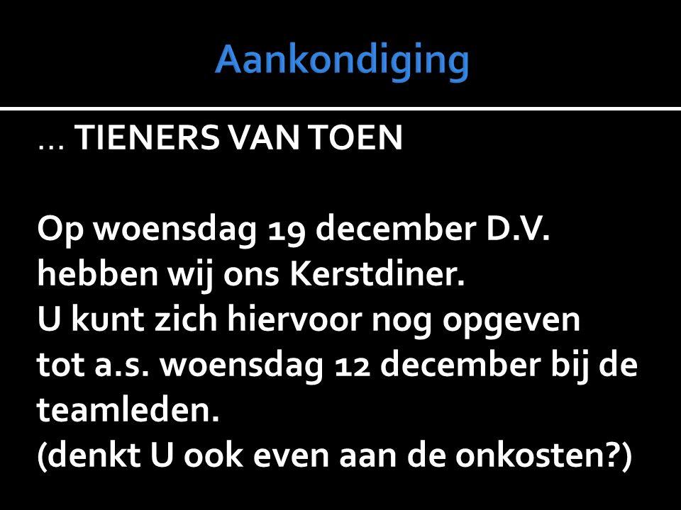 … TIENERS VAN TOEN Op woensdag 19 december D.V. hebben wij ons Kerstdiner.