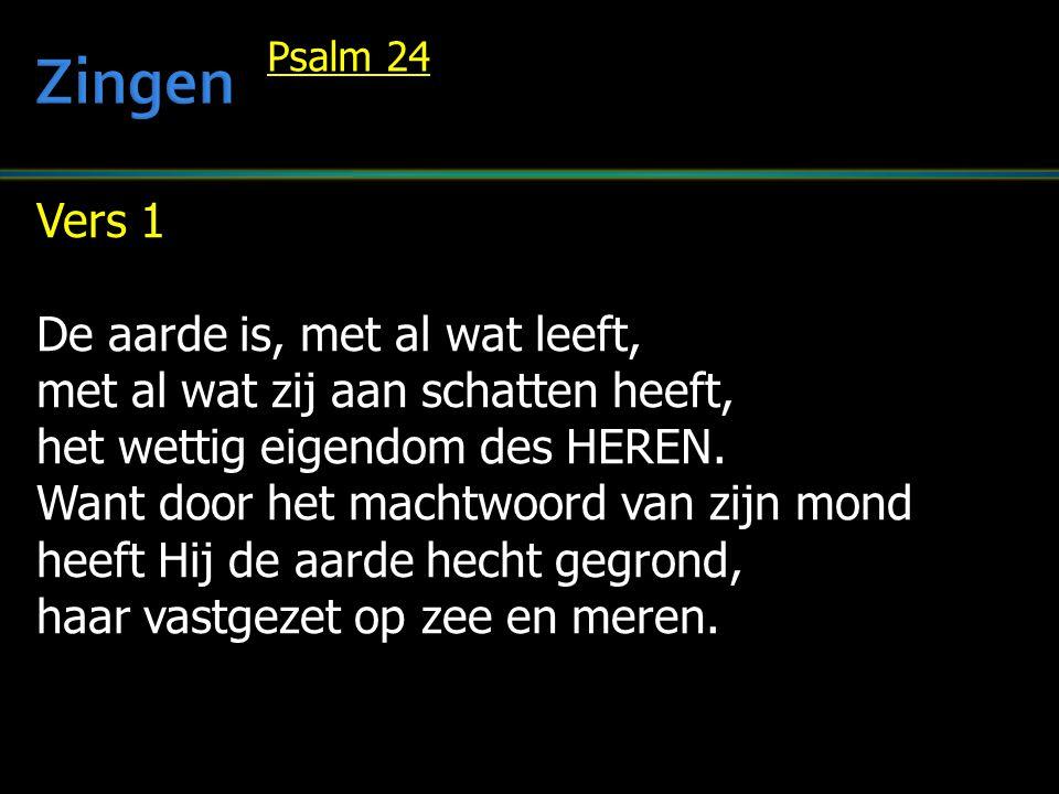 Vers 1 De aarde is, met al wat leeft, met al wat zij aan schatten heeft, het wettig eigendom des HEREN.