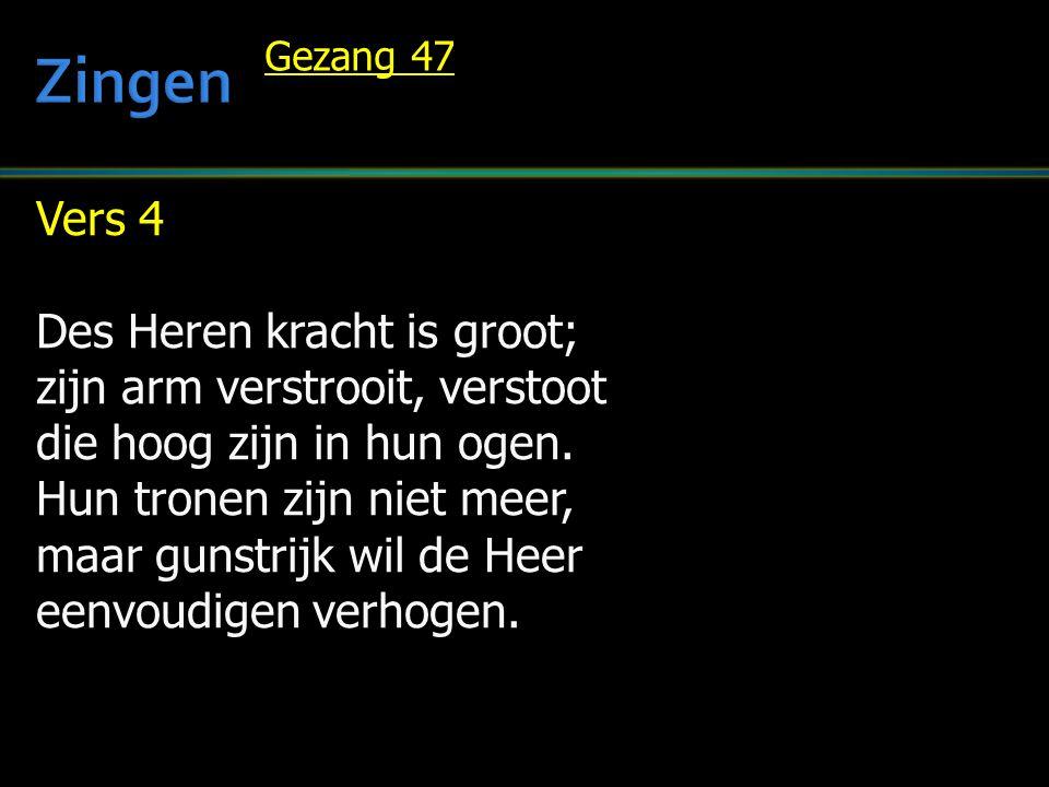Vers 4 Des Heren kracht is groot; zijn arm verstrooit, verstoot die hoog zijn in hun ogen.