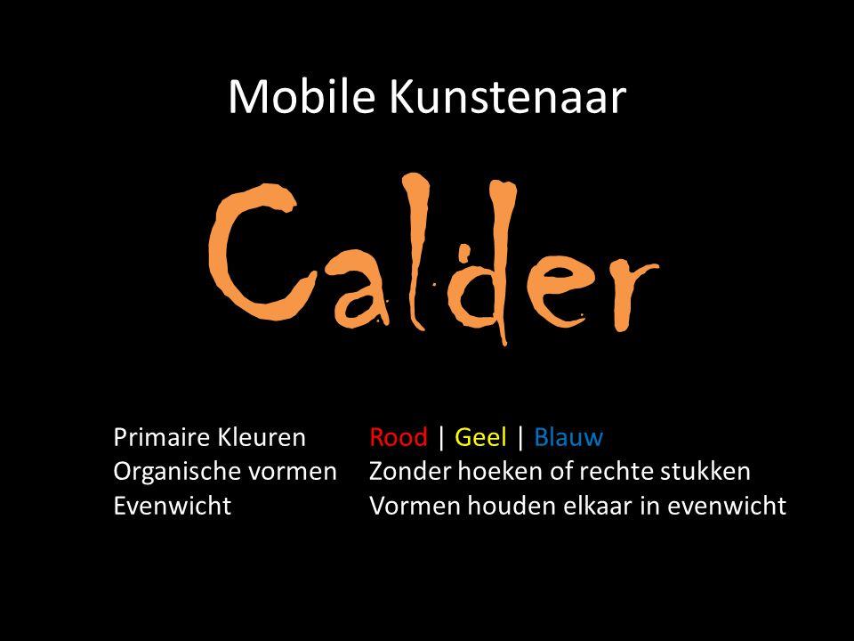 Mobile Kunstenaar Calder Primaire KleurenRood | Geel | Blauw Organische vormenZonder hoeken of rechte stukken EvenwichtVormen houden elkaar in evenwic