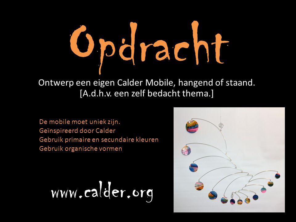 Opdracht Ontwerp een eigen Calder Mobile, hangend of staand. [A.d.h.v. een zelf bedacht thema.] De mobile moet uniek zijn. Geïnspireerd door Calder Ge