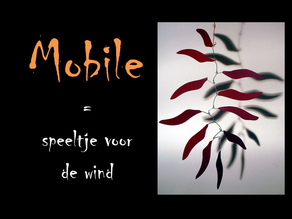 - Verschillende vormen - Bevestiging door dunne draden - Vormen houden elkaar in evenwicht - Soms zelfs geluid Waaruit bestaat een mobile?