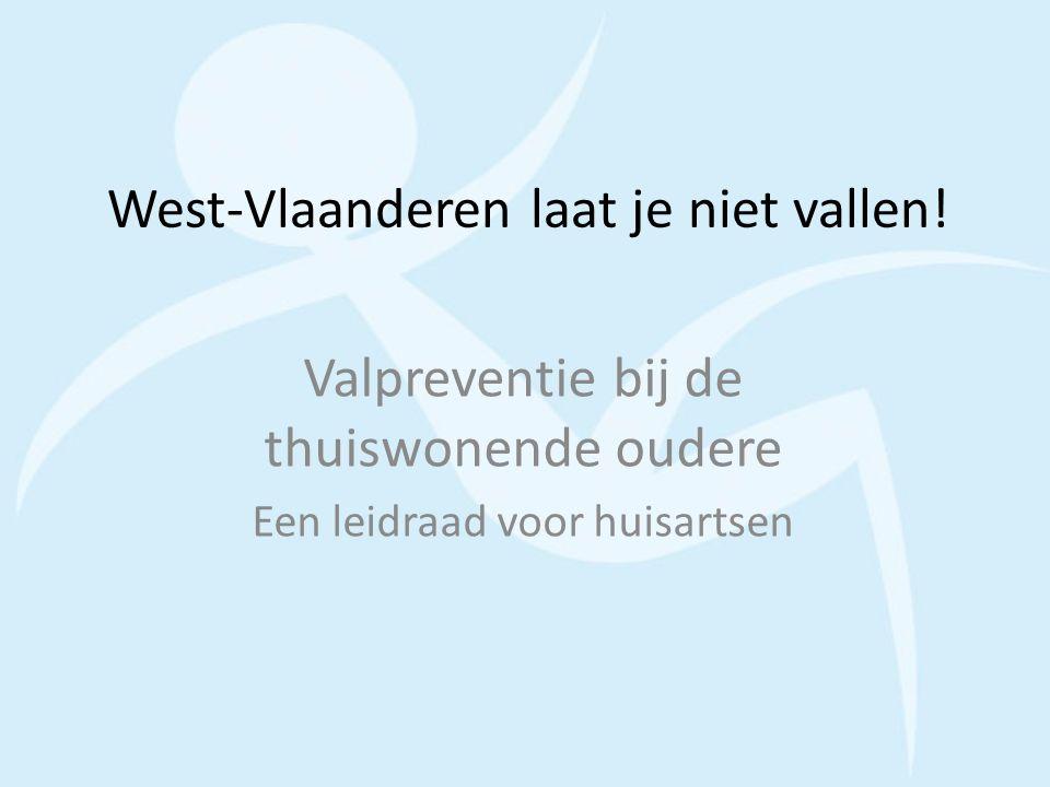 West-Vlaanderen laat je niet vallen! Valpreventie bij de thuiswonende oudere Een leidraad voor huisartsen