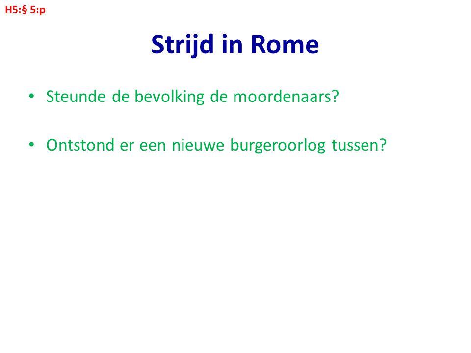 Strijd in Rome Steunde de bevolking de moordenaars? Ontstond er een nieuwe burgeroorlog tussen? H5:§ 5:p