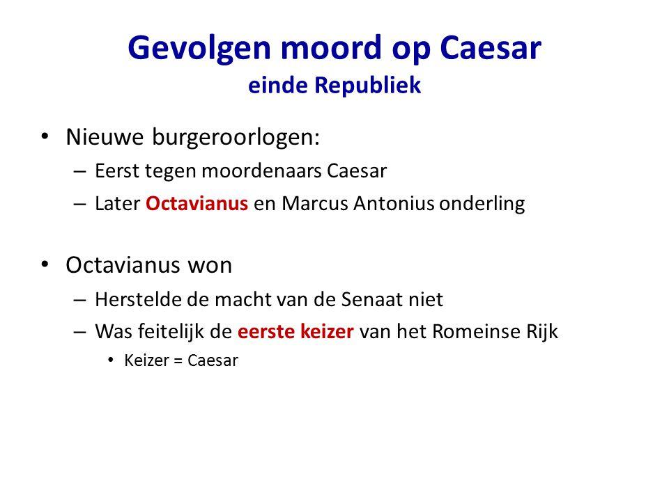 Gevolgen moord op Caesar einde Republiek Nieuwe burgeroorlogen: – Eerst tegen moordenaars Caesar – Later Octavianus en Marcus Antonius onderling Octav
