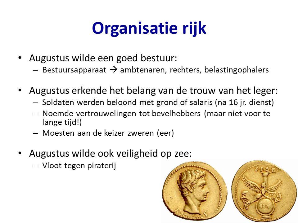 Organisatie rijk Augustus wilde een goed bestuur: – Bestuursapparaat  ambtenaren, rechters, belastingophalers Augustus erkende het belang van de trou