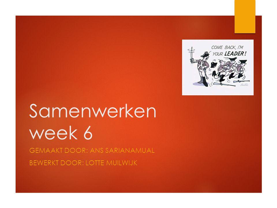 Samenwerken week 6 GEMAAKT DOOR: ANS SARIANAMUAL BEWERKT DOOR: LOTTE MUILWIJK