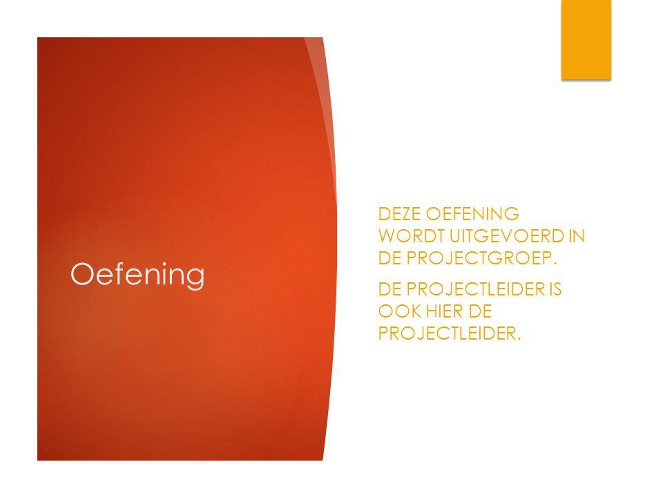 Oefening DEZE OEFENING WORDT UITGEVOERD IN DE PROJECTGROEP.