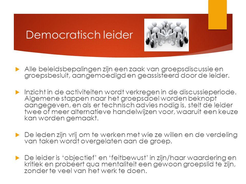 Democratisch leider  Alle beleidsbepalingen zijn een zaak van groepsdiscussie en groepsbesluit, aangemoedigd en geassisteerd door de leider.