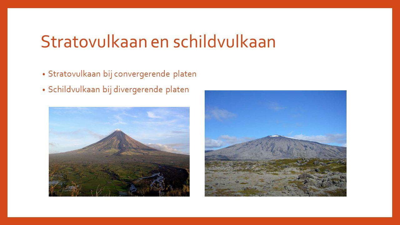 Stratovulkaan en schildvulkaan Stratovulkaan bij convergerende platen Schildvulkaan bij divergerende platen