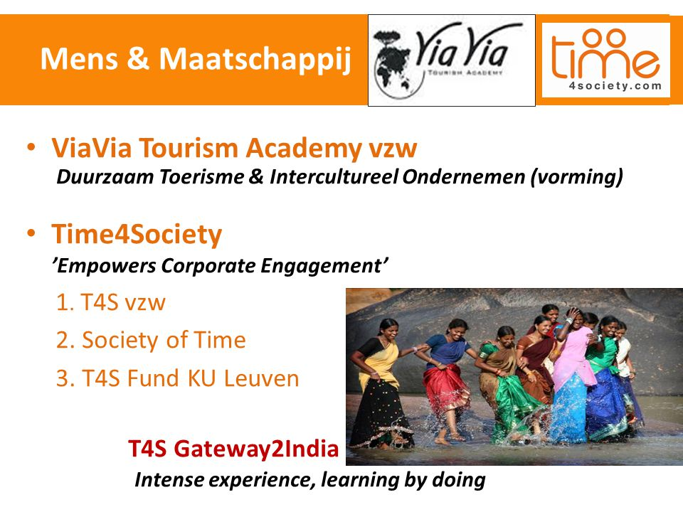 ViaVia Tourism Academy vzw Duurzaam Toerisme & Intercultureel Ondernemen (vorming) Time4Society 'Empowers Corporate Engagement' 1. T4S vzw 2. Society