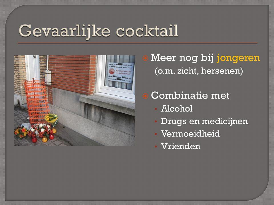  Meer nog bij jongeren (o.m. zicht, hersenen)  Combinatie met Alcohol Drugs en medicijnen Vermoeidheid Vrienden