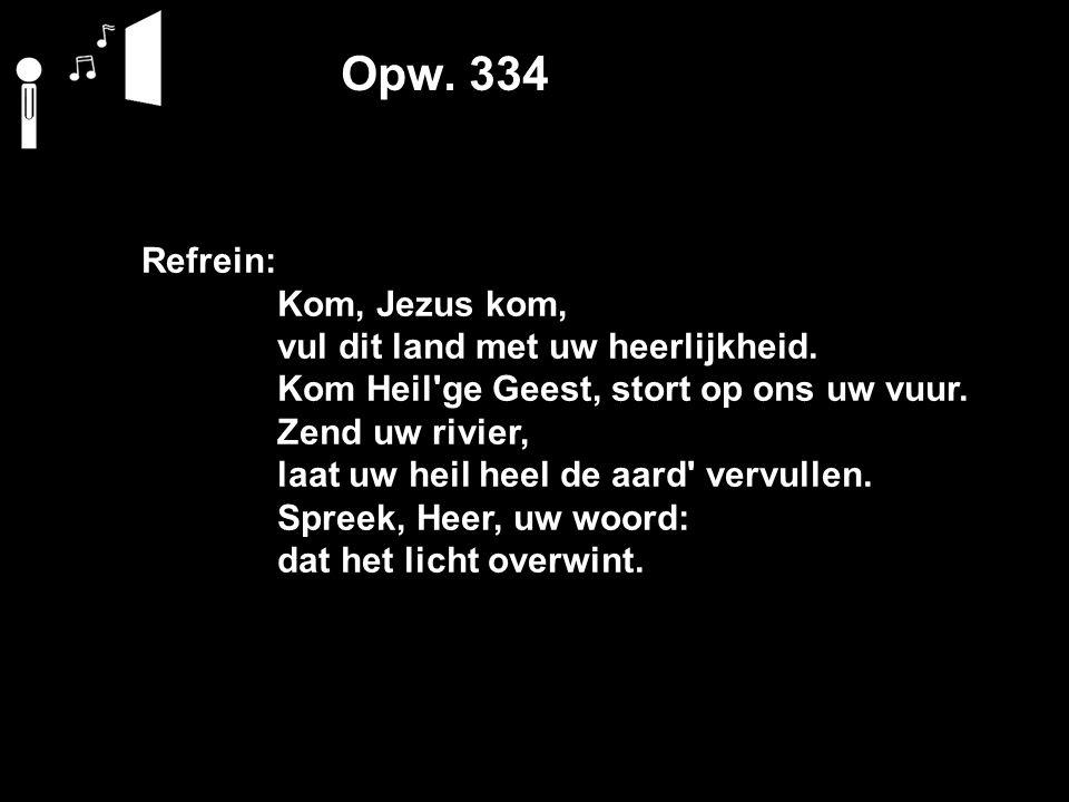 Opw. 334 Refrein: Kom, Jezus kom, vul dit land met uw heerlijkheid.