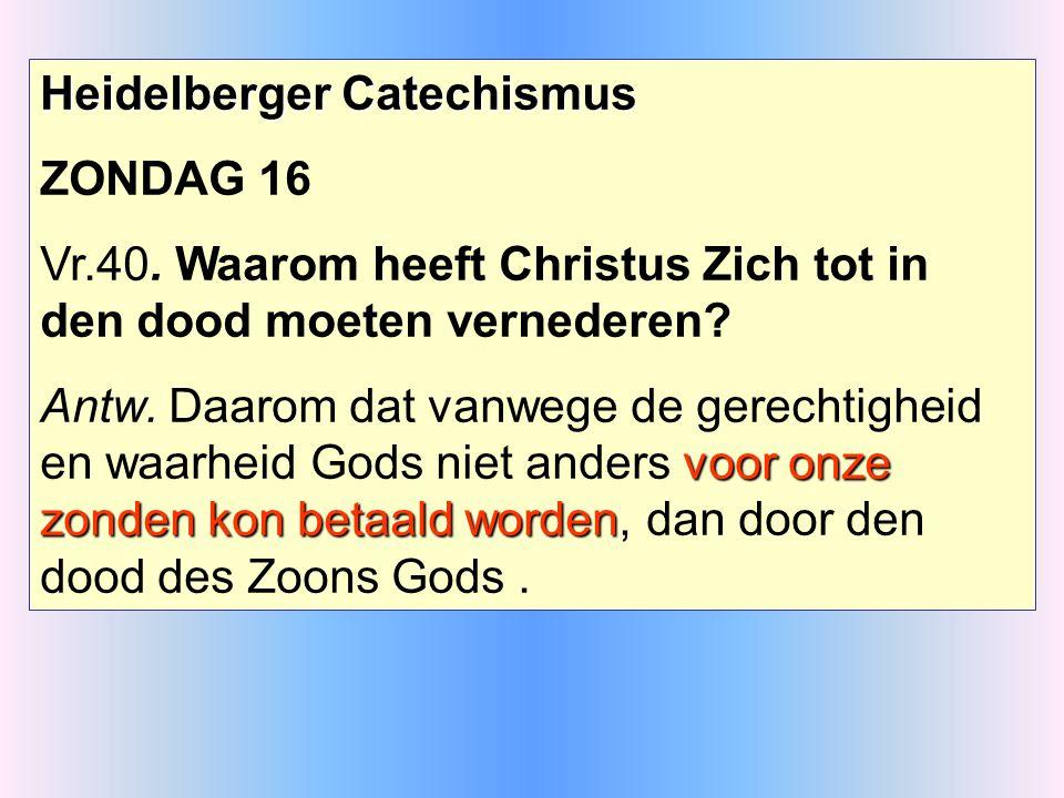 Heidelberger Catechismus ZONDAG 16 Vr.40.