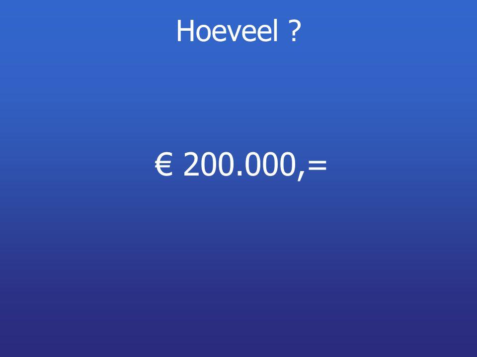 Hoeveel ? € 200.000,=