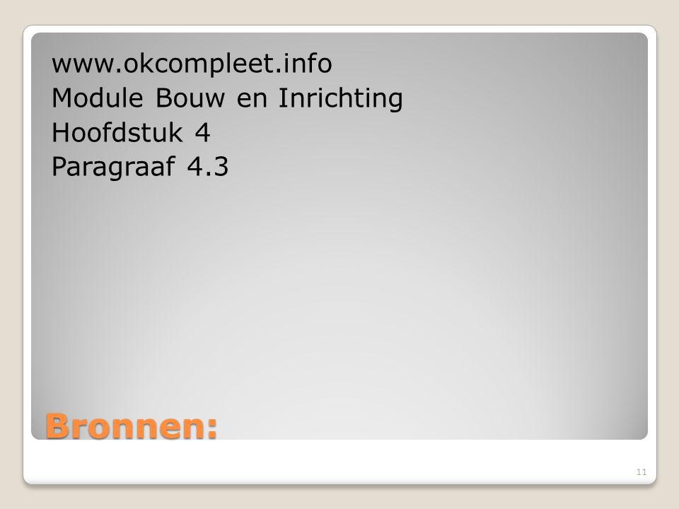 Bronnen: www.okcompleet.info Module Bouw en Inrichting Hoofdstuk 4 Paragraaf 4.3 11