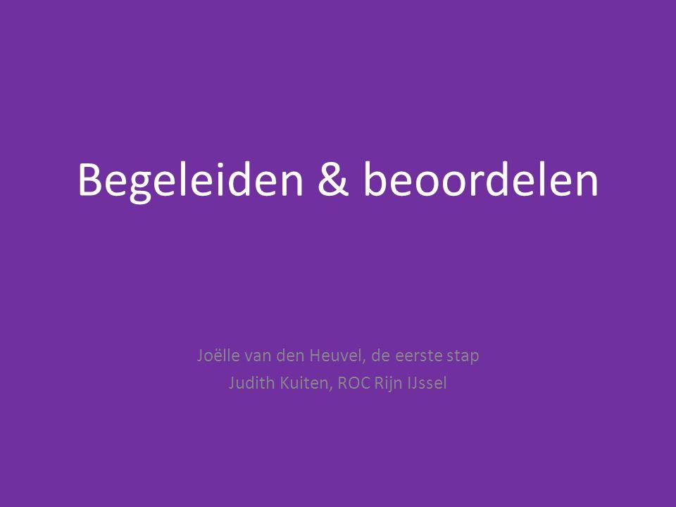 Begeleiden & beoordelen Joëlle van den Heuvel, de eerste stap Judith Kuiten, ROC Rijn IJssel