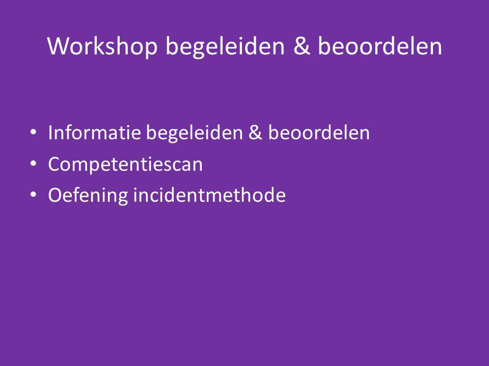 Workshop begeleiden & beoordelen Informatie begeleiden & beoordelen Competentiescan Oefening incidentmethode
