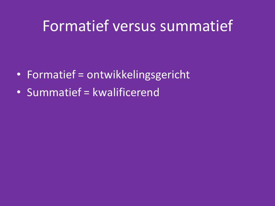 Formatief versus summatief Formatief = ontwikkelingsgericht Summatief = kwalificerend
