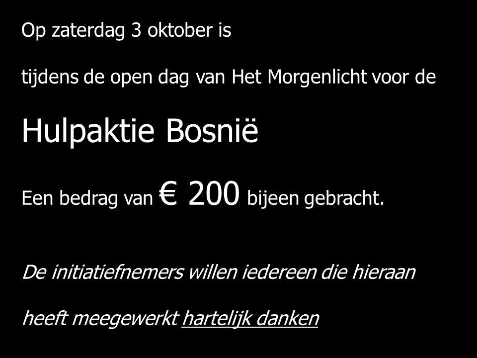 Op zaterdag 3 oktober is tijdens de open dag van Het Morgenlicht voor de Hulpaktie Bosnië Een bedrag van € 200 bijeen gebracht. De initiatiefnemers wi