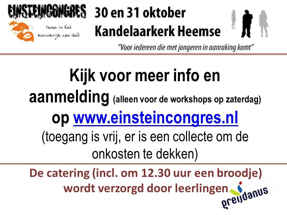 Kijk voor meer info en aanmelding (alleen voor de workshops op zaterdag) op www.einsteincongres.nl (toegang is vrij, er is een collecte om de onkosten te dekken)www.einsteincongres.nl De catering (incl.