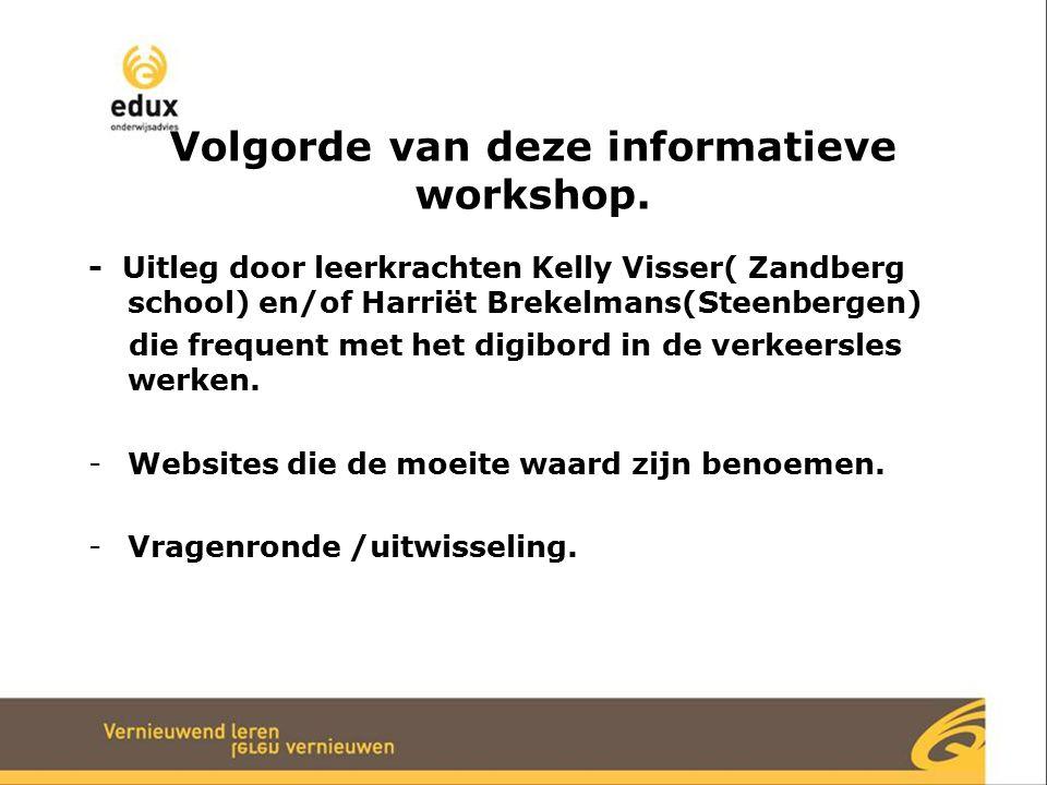 Volgorde van deze informatieve workshop. - Uitleg door leerkrachten Kelly Visser( Zandberg school) en/of Harriët Brekelmans(Steenbergen) die frequent