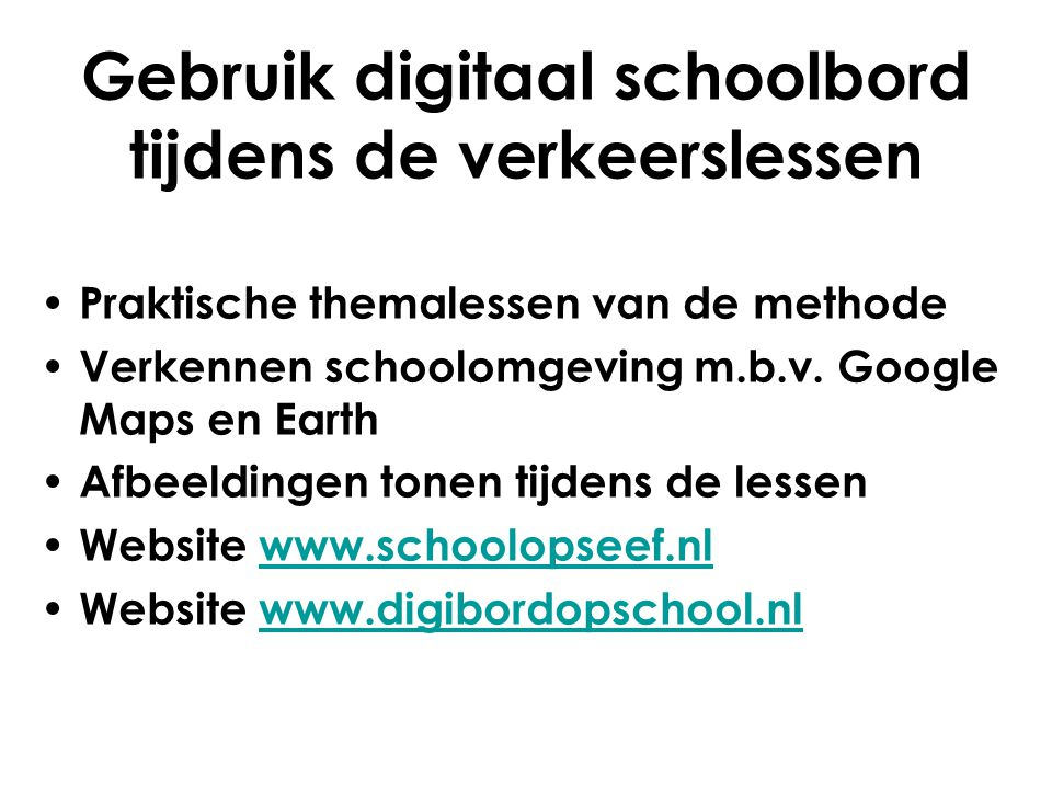Gebruik digitaal schoolbord tijdens de verkeerslessen Praktische themalessen van de methode Verkennen schoolomgeving m.b.v. Google Maps en Earth Afbee