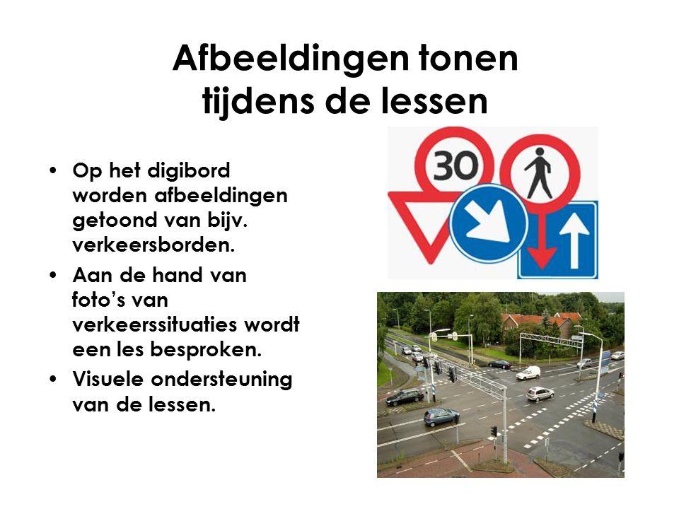 Afbeeldingen tonen tijdens de lessen Op het digibord worden afbeeldingen getoond van bijv. verkeersborden. Aan de hand van foto's van verkeerssituatie