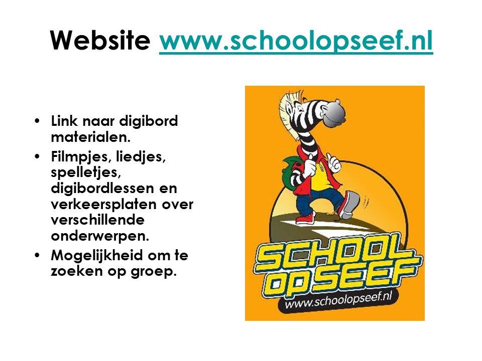 Website www.schoolopseef.nlwww.schoolopseef.nl Link naar digibord materialen. Filmpjes, liedjes, spelletjes, digibordlessen en verkeersplaten over ver