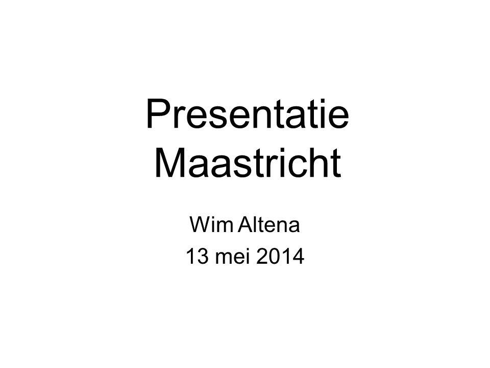 Wim Altena 13 mei 2014 Presentatie Maastricht