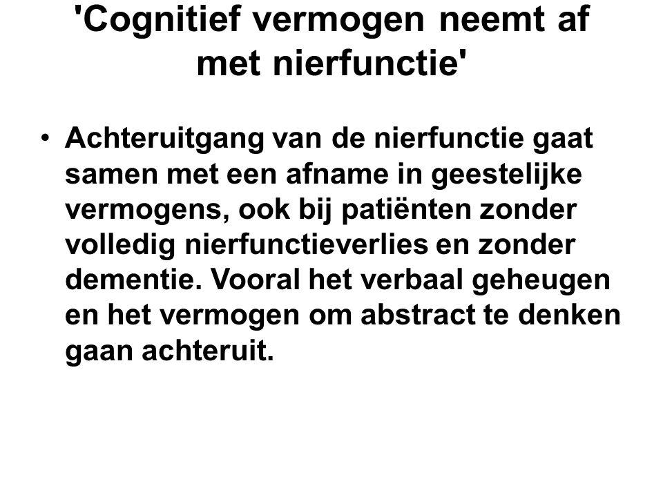 'Cognitief vermogen neemt af met nierfunctie' Achteruitgang van de nierfunctie gaat samen met een afname in geestelijke vermogens, ook bij patiënten z