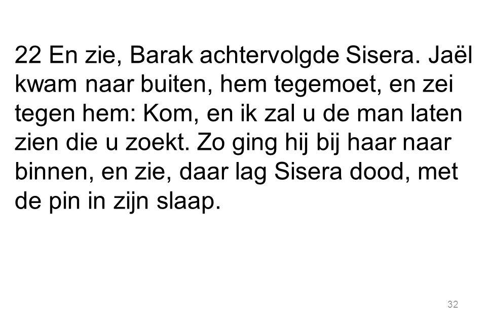 32 22 En zie, Barak achtervolgde Sisera.