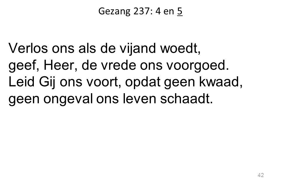 Gezang 237: 4 en 5 Verlos ons als de vijand woedt, geef, Heer, de vrede ons voorgoed.