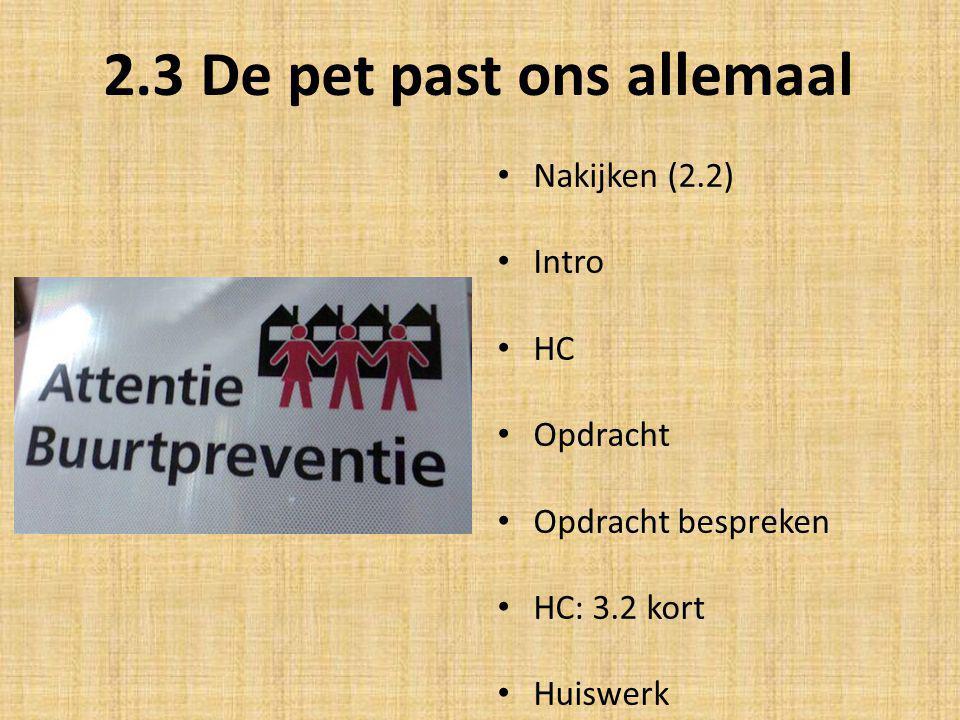 2.3 De pet past ons allemaal Nakijken (2.2) Intro HC Opdracht Opdracht bespreken HC: 3.2 kort Huiswerk