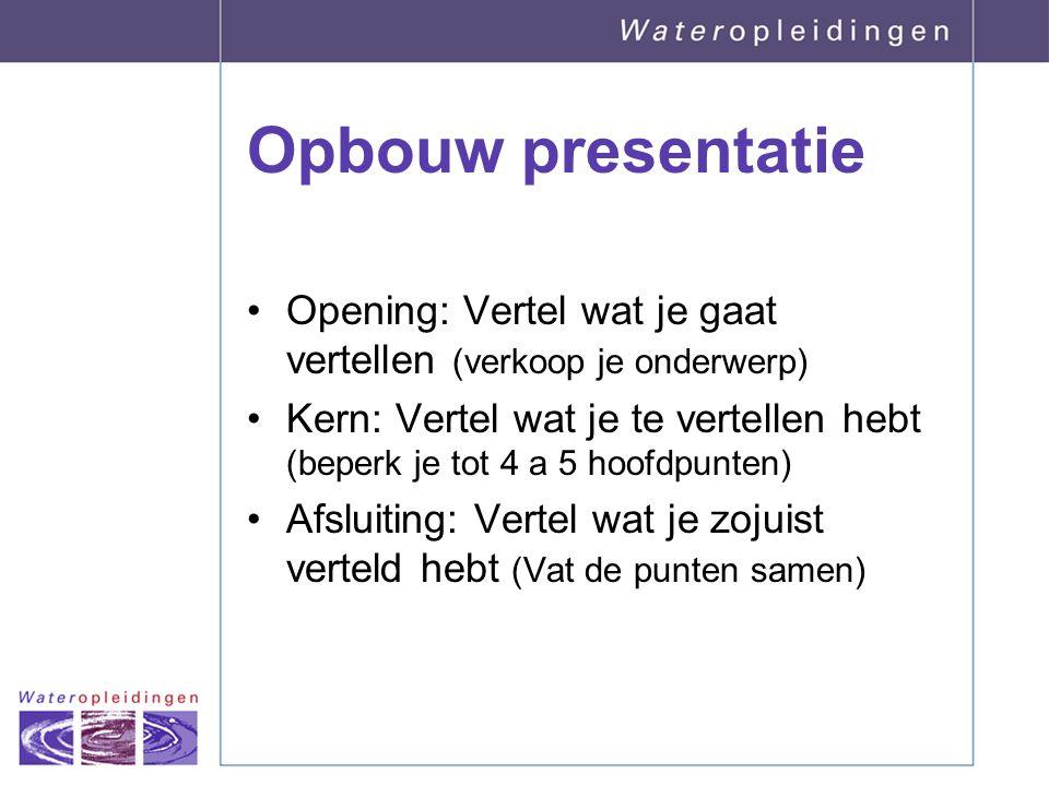 Opbouw presentatie Opening: Vertel wat je gaat vertellen (verkoop je onderwerp) Kern: Vertel wat je te vertellen hebt (beperk je tot 4 a 5 hoofdpunten